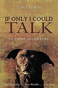 (FREE on 8/30) If Only I Could Talk: A Canine Adventure by Tony Lewis - http://eBooksHabit.com