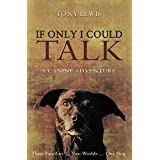 If Only I Could Talk: A Canine Adventure ~ Tony Lewis