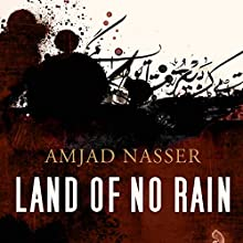 Land of No Rain (       UNABRIDGED) by Amjad Nasser, Jonathan Wright (translator) Narrated by Peter Ganim