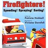 Firefighters!: Speeding! Spraying! Saving! (Things That Go) ~ Megan Halsey