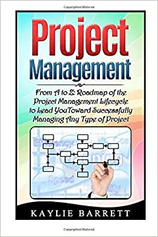 Project Management: From A To Z: Roadmap Of The Project Management Lifecycle To Lead You Toward Successfully Managing Any Type Of Project (Project ... Books, Project Management For Dummies)