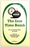 img - for The Iron Time Bomb: How Iron Adversely Affects Your Health: How to Use Nature's Mineral Chelator IP6 Rice Bran Extract for Better Health book / textbook / text book