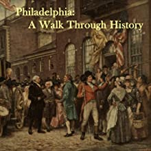 Philadelphia: A Walk Through History  by Courtney Lee Malpass Narrated by Maureen Reigh Quinn