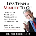 Less Than a Minute to Go: The Secret to World-Class Performance in Sport, Business and Everyday Life (       UNABRIDGED) by Dr. Bill Thierfelder, Coach Mike Krzyzewski Narrated by Dr. Bill Thierfelder