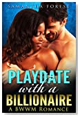 BWWM ROMANCE: Billionaire Romance: Playdate with a Billionaire (Contemporary Alpha Male Romance) (Interracial Bad Boy Fantasy Romance Short Stories)
