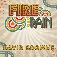 Fire and Rain: The Beatles, Simon and Garfunkel, James Taylor, CSNY and the Lost Story of 1970 (       UNABRIDGED) by David Browne Narrated by Sean Runnette