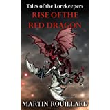 Tales of the Lorekeepers, Tome 1: Rise of the Red Dragon ~ Martin Rouillard