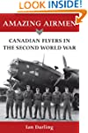 Amazing Airmen: Canadian Flyers in th...