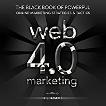 Web 4.0 Marketing: The Black Book of Powerful Online Marketing Strategies & Tactics: Online Marketing Series, Book 2 (       UNABRIDGED) by R.L. Adams Narrated by Smokey Rivers