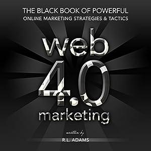 Web 4.0 Marketing: The Black Book of Powerful Online Marketing Strategies & Tactics Audiobook