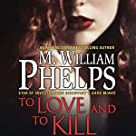 To Love and to Kill | M. William Phelps