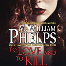 To Love and to Kill Audiobook by M. William Phelps Narrated by Noah Michael Levine