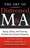 img - for The Art of Distressed M&A: Buying, Selling, and Financing Troubled and Insolvent Companies (Art of M&A) Hardcover February 18, 2011 book / textbook / text book