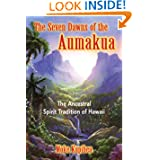 The Seven Dawns of the Aumakua: The Ancestral Spirit Tradition of Hawaii