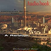 A Random Chance: A Peacekeeper Malone Story, Book 1   Christopher Prior