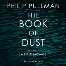 La Belle Sauvage: The Book of Dust: Volume One Audiobook by Philip Pullman Narrated by To Be Announced