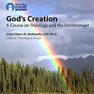 God's Creation: A Course on Theology and the Environment Vortrag von Sr. Dawn M. Nothwehr OSF PhD Gesprochen von: Sr. Dawn M. Nothwehr OSF PhD