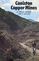 Coniston Copper Mines: A Field Guide to the Mines in the Copper Ore Field at Coniston in the English Lake District, Eric G. Holland