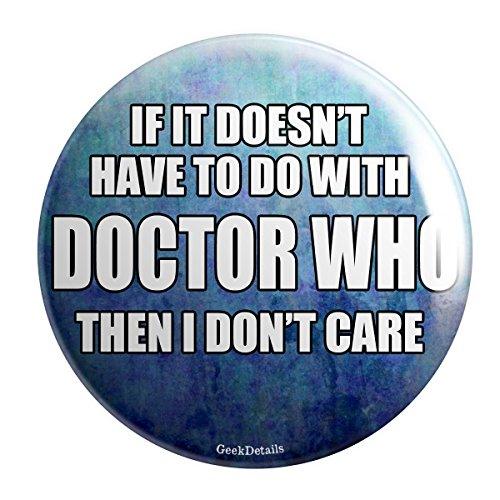 Geek Details If It Doesn'T Have To Do With Doctor Who Then I Don'T Care Pinback Button