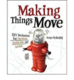 img - for [ MAKING THINGS MOVE: DIY MECHANISMS FOR INVENTORS, HOBBYISTS, AND ARTISTS ] By Roberts, Dustyn ( Author) 2010 [ Paperback ] book / textbook / text book