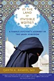 In the Land of Invisible Women: A Female Doctors Journey in the Saudi Kingdom
