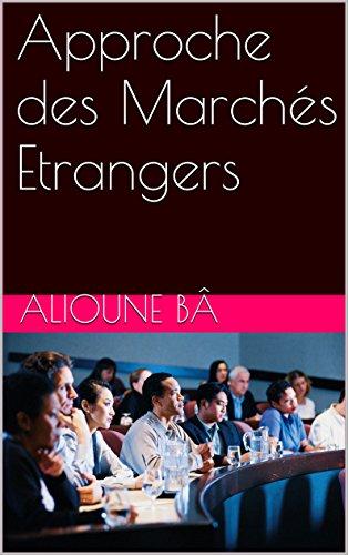 Approche des Marchés Etrangers (Commerce International t. 2)