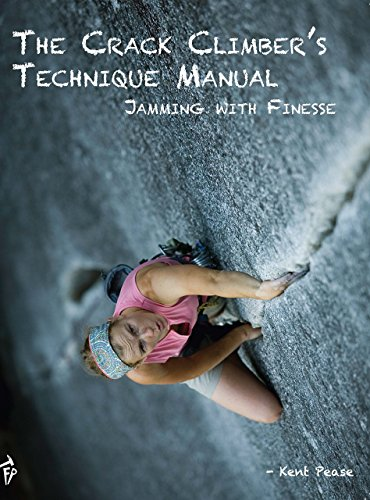 The Crack Climber's Technique Manual: Jamming with Finesse PDF