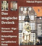 Das magische Dreieck: Rolandfiguren im europaischen Raum : Bremen, Riga, Dubrovnik (German Edition)