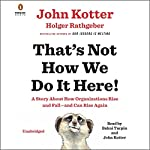 That's Not How We Do It Here!: A Story About How Organizations Rise and Fall - and Can Rise Again | John Kotter,Holger Rathgeber
