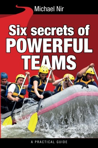 Six Secrets of Powerful Teams: A practical guide to the magic of motivating and influencing teams: Volume 4 (Leadership Influence Project and Team)