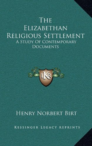 The Elizabethan Religious Settlement: A Study of Contemporary Documents
