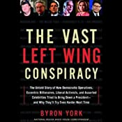 The Vast Left Wing Conspiracy: The Story of How Democratic Operatives Tried to Bring Down a President | [Byron York]