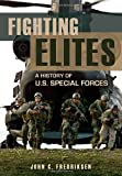 Fighting Elites: A History of U.S. Special Forces