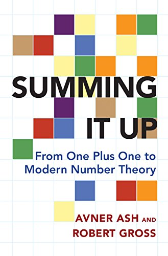 Avner Ash - Summing It Up: From One Plus One to Modern Number Theory
