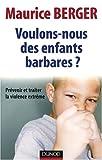 Voulons-nous des enfants barbares ?: Prévenir et traiter la violence extrême (2100517058) by Berger, Maurice