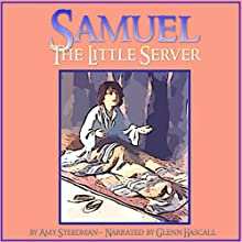 Samuel, the Little Server (       UNABRIDGED) by Amy Steedman Narrated by Glenn Hascall
