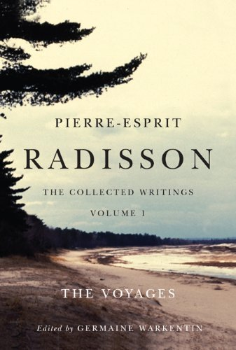 pierre-esprit-radisson-the-collected-writings-volume-1-the-voyages-by-germaine-warkentin-2012-10-12