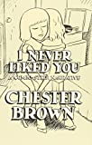 I Never Liked You (1896597149) by Brown, Chester