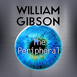 The Peripheral (       UNABRIDGED) by William Gibson Narrated by Lorelei King