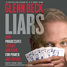 Liars: How Progressives Exploit Our Fears for Power and Control Audiobook by Glenn Beck Narrated by Jeremy Lowell, Glenn Beck - introduction