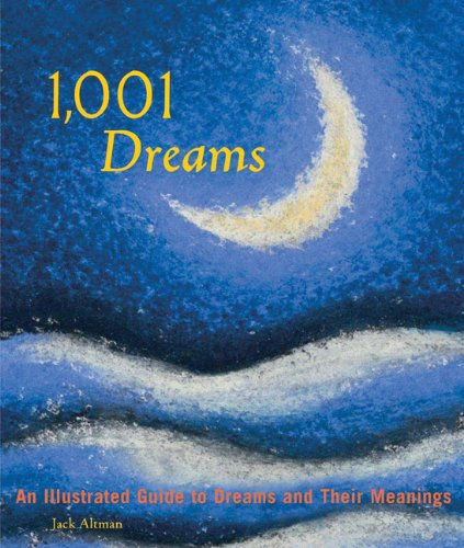 1,001 Dreams: An Illustrated Guide to Dreams and Their Meanings, Altman, Jack