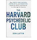img - for The Harvard Psychedelic Club: How Timothy Leary, Ram Dass, Huston Smith, and Andrew Weil Killed the Fifties and Ushered in a New Age for America (Hardback) - Common book / textbook / text book