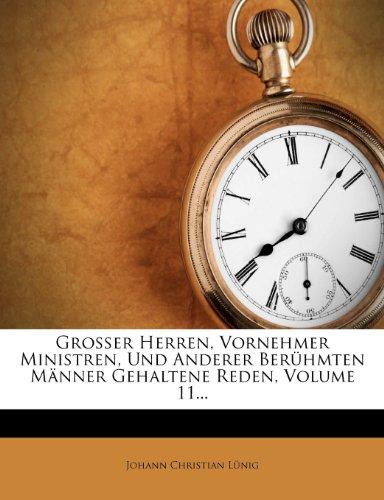 Großer Herren, Vornehmer Ministren, Und Anderer Berühmten Männer Gehaltene Reden, Volume 11...