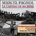 Le Château de ma Mère (Souvenirs d'enfance 2) Audiobook by Marcel Pagnol Narrated by Marcel Pagnol