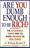 Are You Dumb Enough to Be Rich? The Amazingly Simple Way to Make Millions in Real Estate