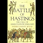 The Battle of Hastings: The Fall of Anglo-Saxon England   Harriet Harvey Wood
