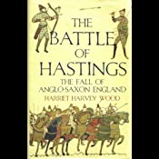 The Battle of Hastings: The Fall of Anglo-Saxon England | [Harriet Harvey Wood]