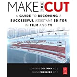 Make the Cut: A Guide to Becoming a Successful Assistant Editor in Film and TVpar Lori Coleman
