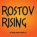 Rostov Rising: The Tales of Baron Rostov | Roger Bourke White Jr.