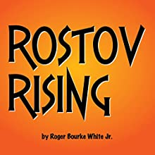 Rostov Rising: The Tales of Baron Rostov (       UNABRIDGED) by Roger Bourke White Jr. Narrated by Roger Bourke White Jr.